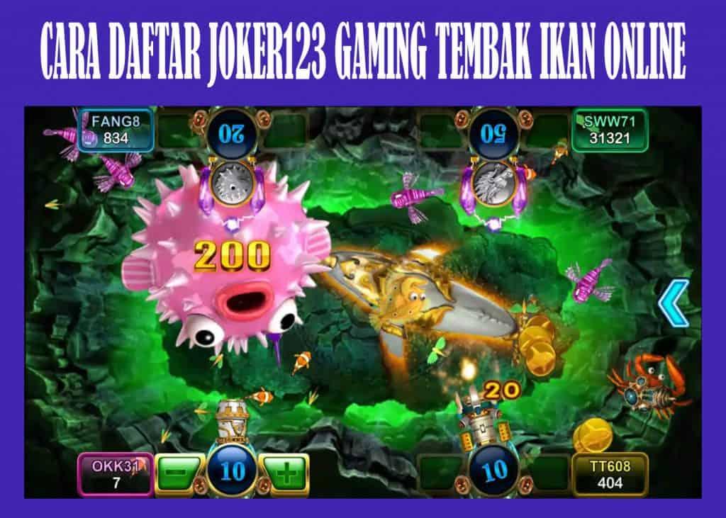 CARA DAFTAR JOKER123 GAMING TEMBAK IKAN
